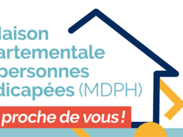 LA MAISON DÉPARTEMENTALE DES PERSONNES HANDICAPÉES (MDPH) PLUS PROCHE DE VOUS